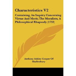 ...ng, an Inquiry Concerning Virtue and Merit The Moralists, a Philosophic